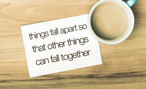 things fall apart so that other things can fall together quote coffee
