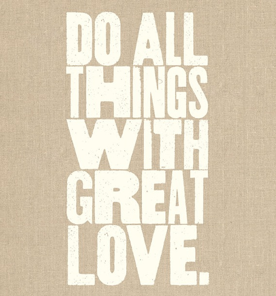 do all things with great love quote the love shop