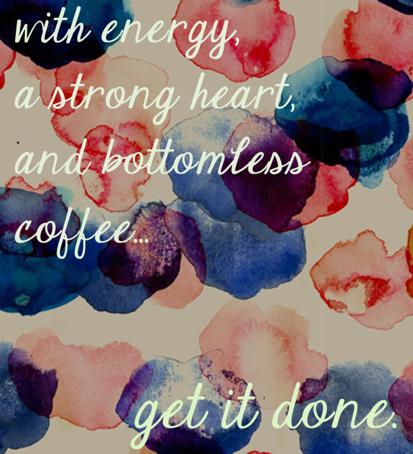 with energy, a strong heart, and bottomless coffee get it done quote