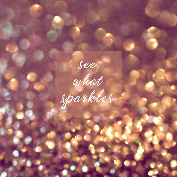 see what sparkles