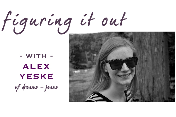 Figuring it Out with Alex Yeske Dreams + Jeans