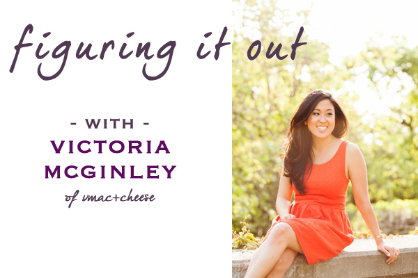 figuring it out with Victoria McGinley of vmac+cheese